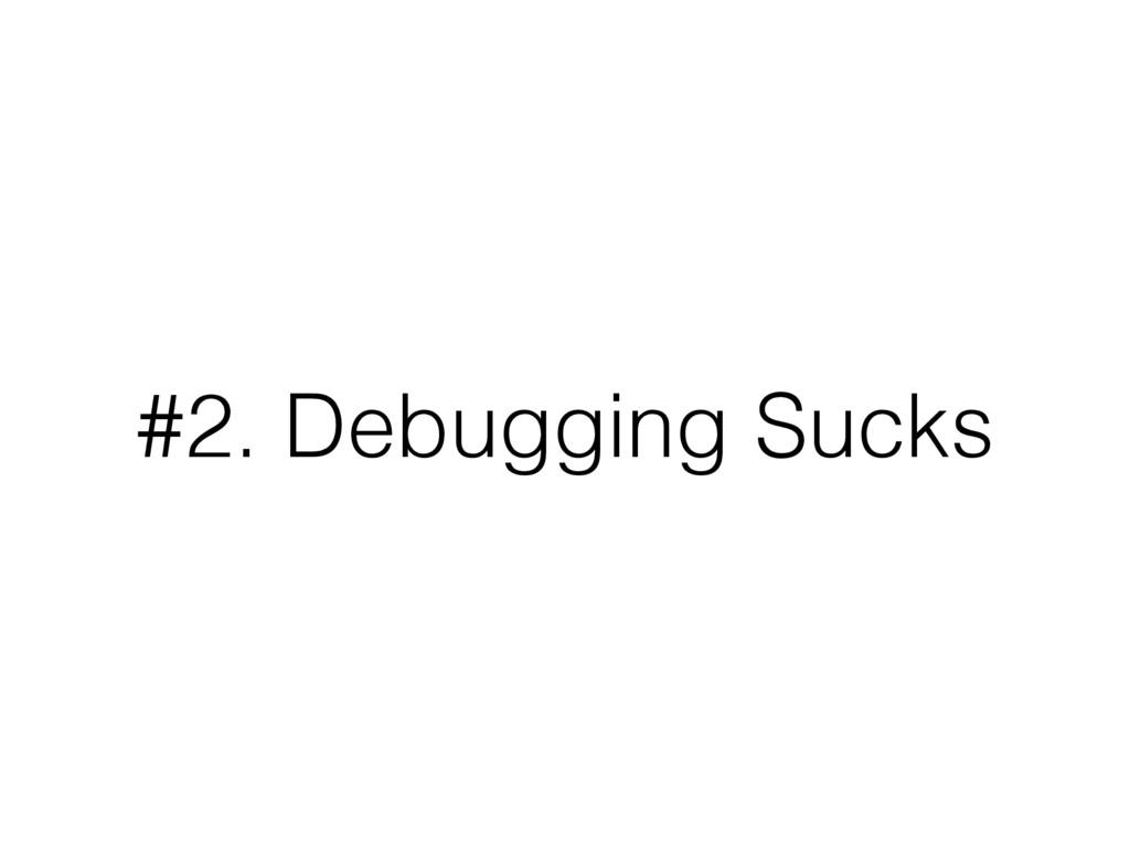 #2. Debugging Sucks