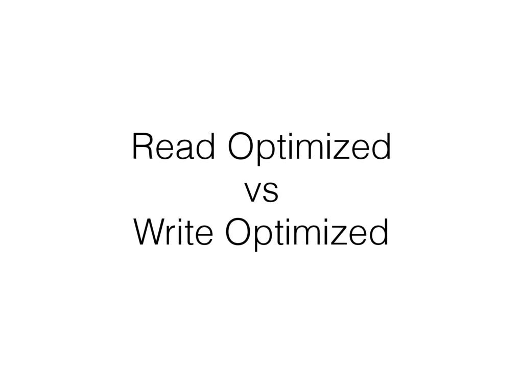Read Optimized vs Write Optimized