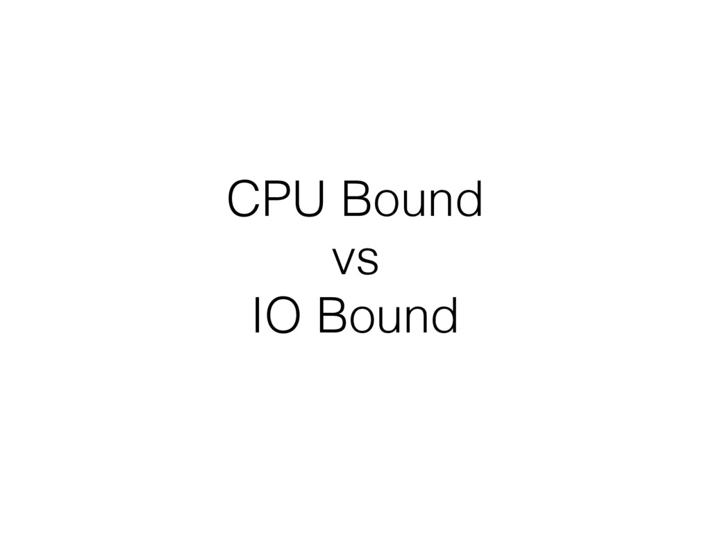 CPU Bound vs IO Bound