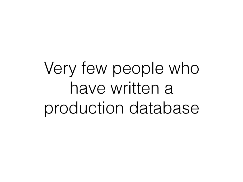 Very few people who have written a production d...