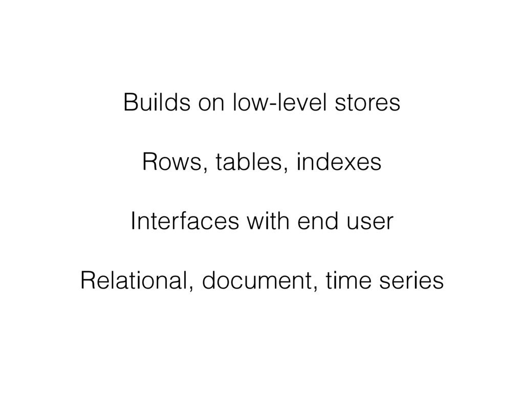 Builds on low-level stores