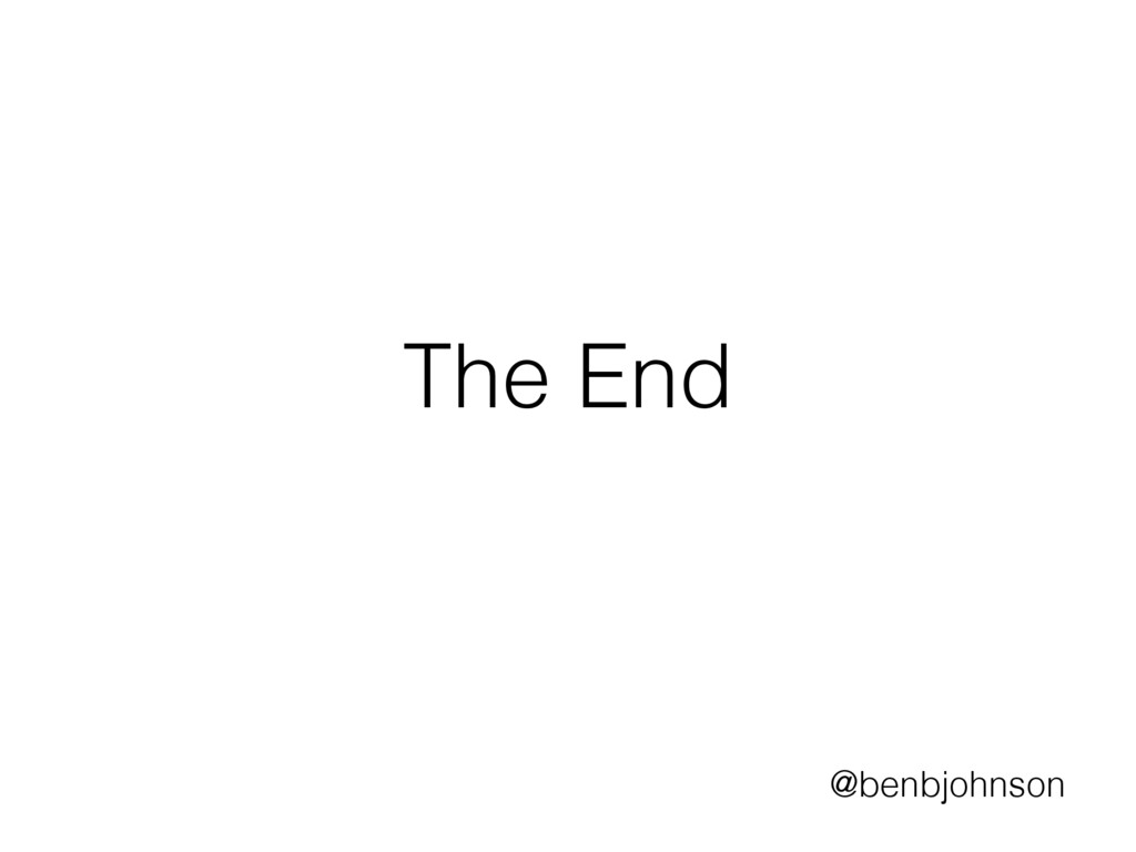 The End @benbjohnson