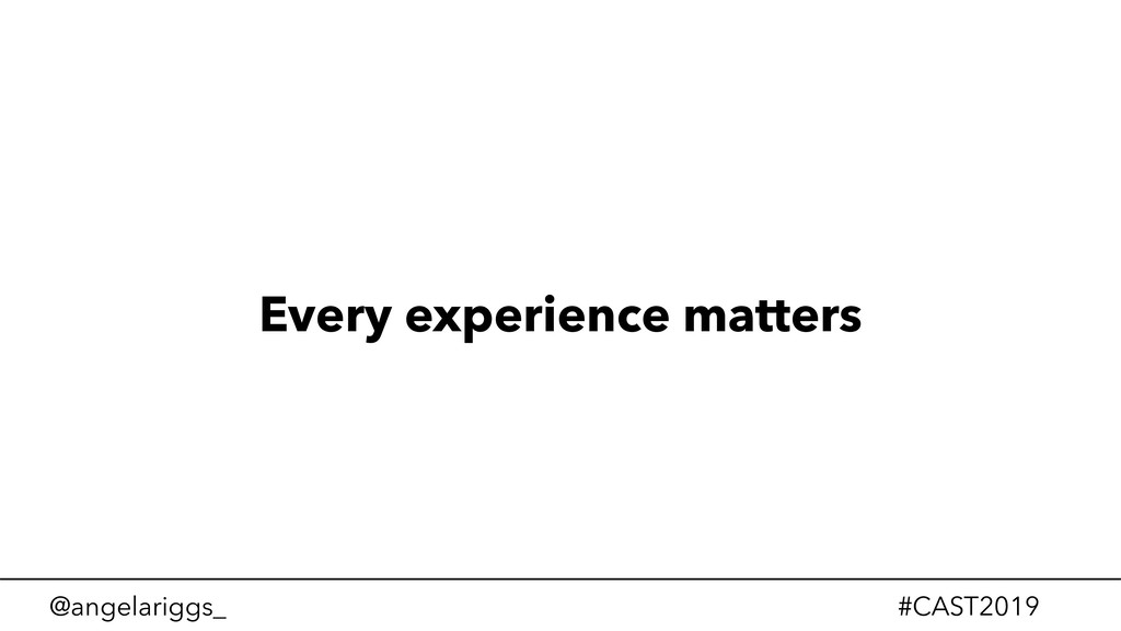 @angelariggs_ #CAST2019 Every experience matters