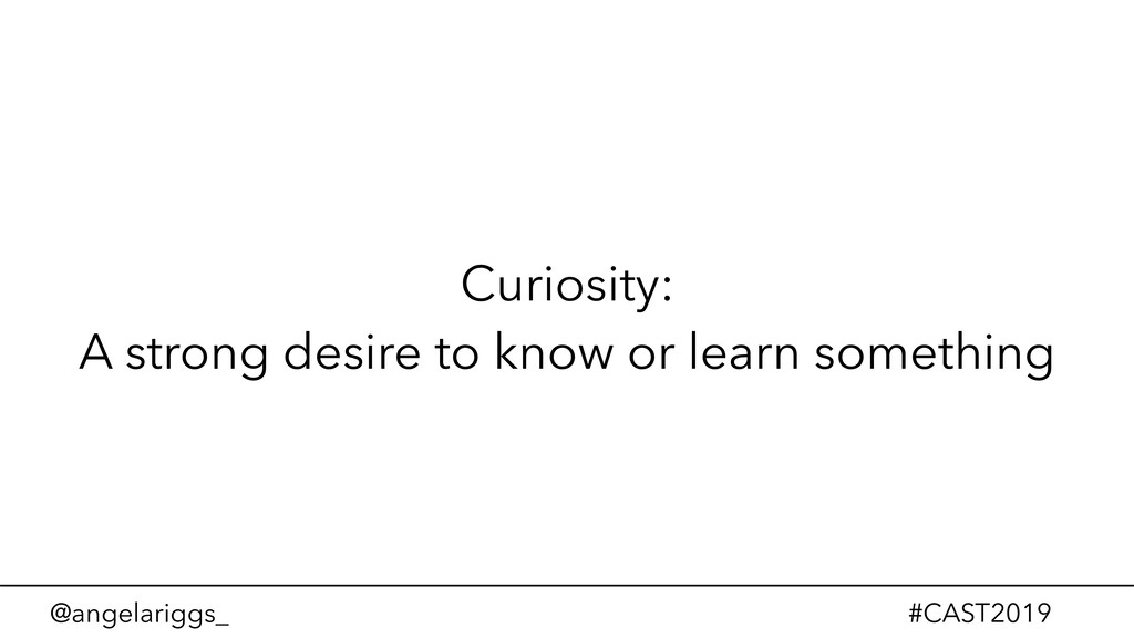 @angelariggs_ #CAST2019 Curiosity: A strong des...