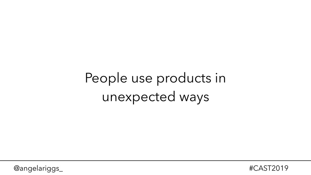 @angelariggs_ #CAST2019 People use products in ...