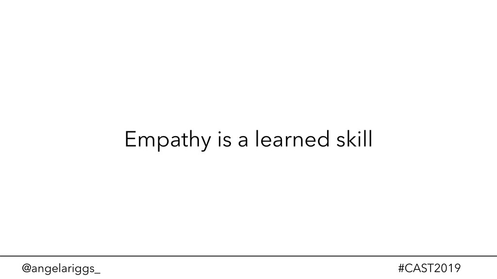 @angelariggs_ #CAST2019 Empathy is a learned sk...