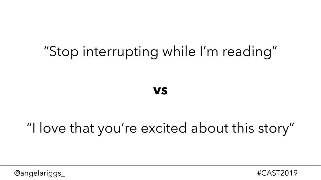 "@angelariggs_ #CAST2019 ""Stop interrupting whil..."