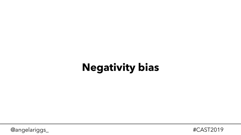 @angelariggs_ #CAST2019 Negativity bias