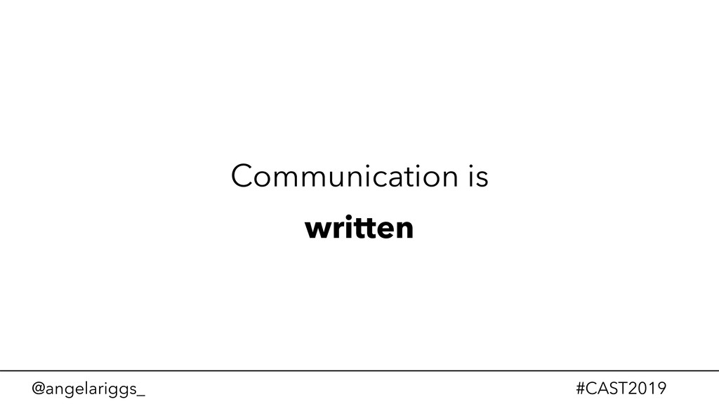 @angelariggs_ #CAST2019 Communication is written