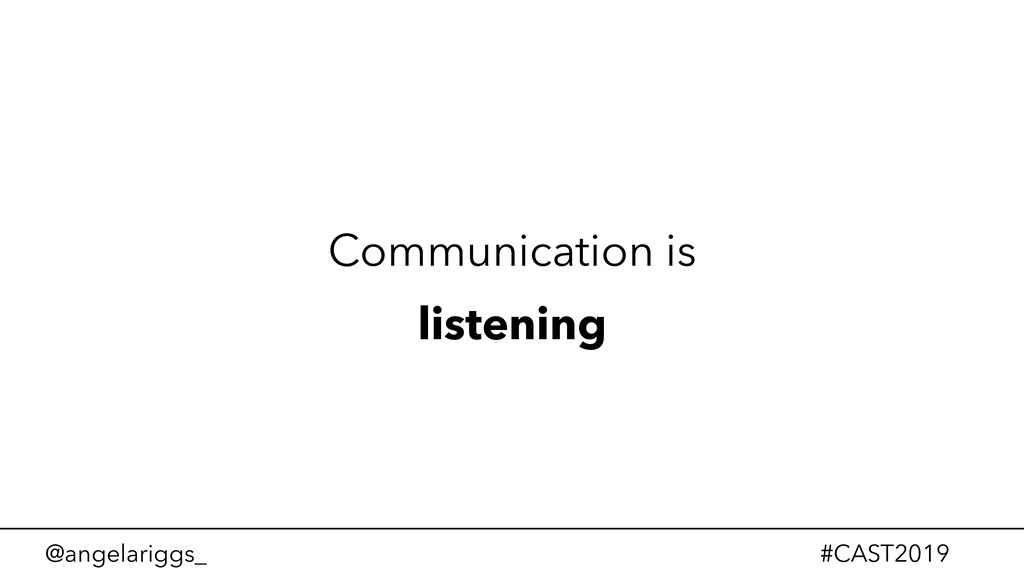 @angelariggs_ #CAST2019 Communication is listen...