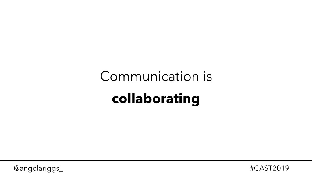 @angelariggs_ #CAST2019 Communication is collab...