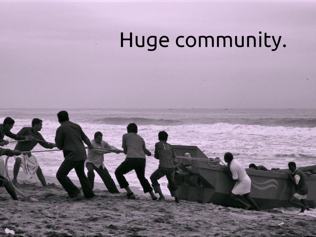 Huge community.