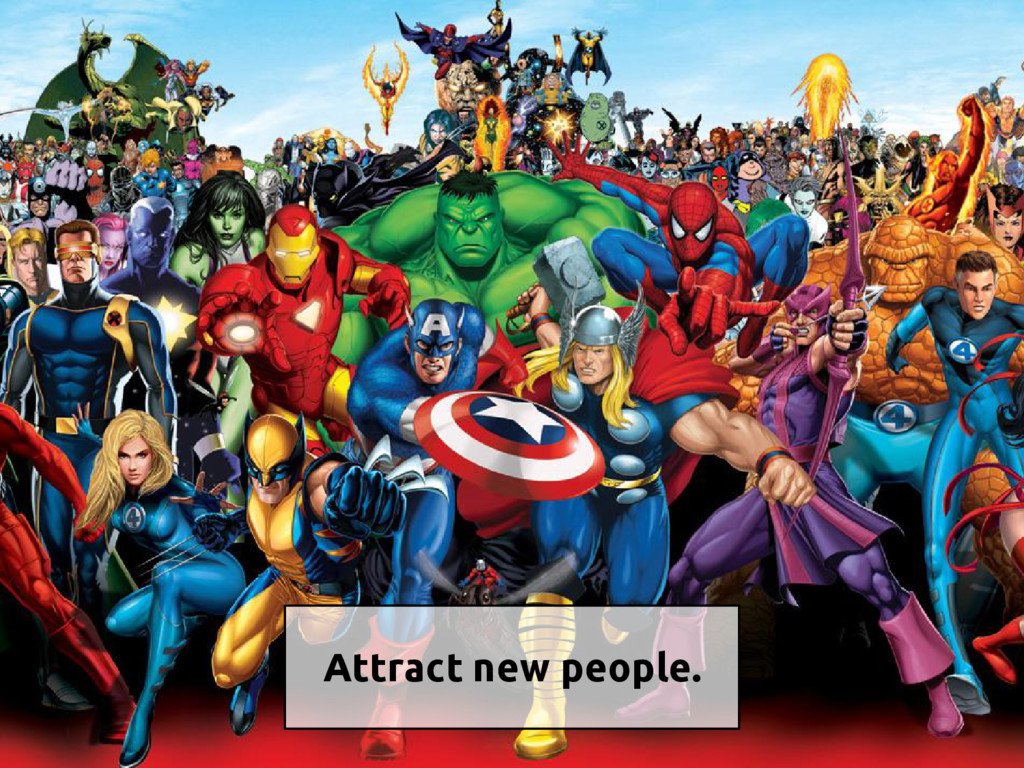 Attract new people.