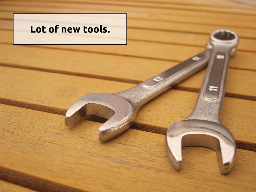 Lot of new tools.