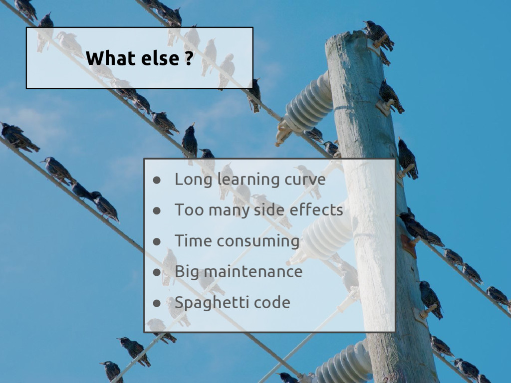 What else ? ● Long learning curve ● Too many si...