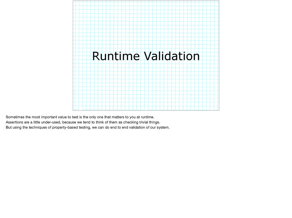 Runtime Validation Sometimes the most important...