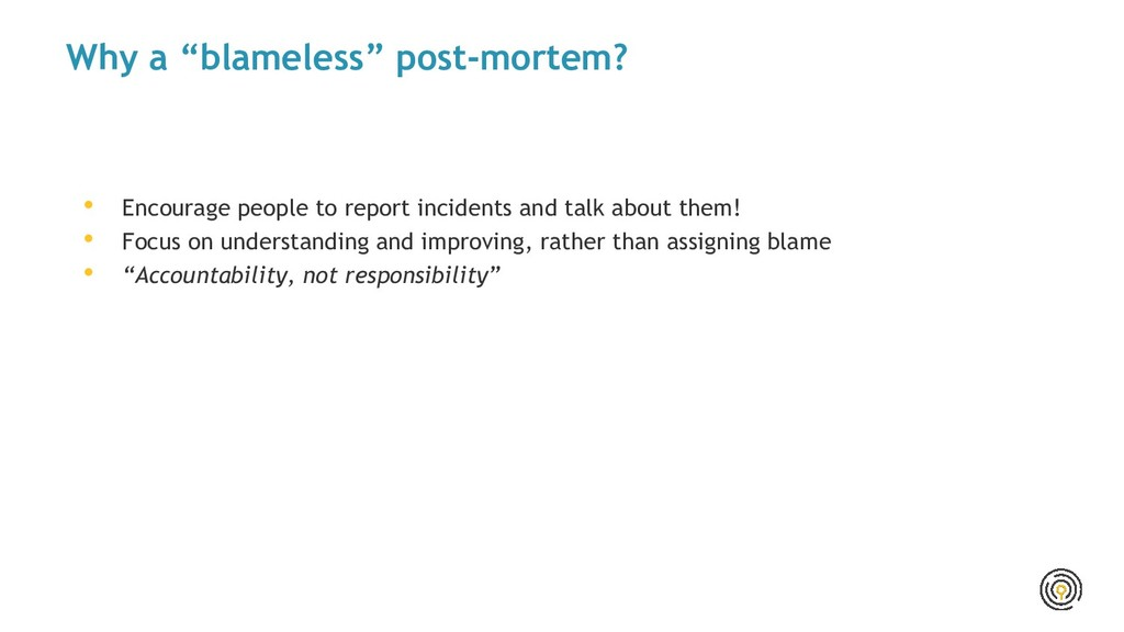 """Why a """"blameless"""" post-mortem? • Encourage peop..."""