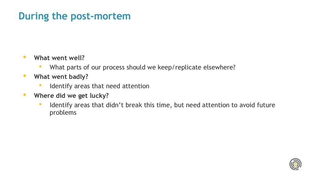 During the post-mortem • What went well? • What...