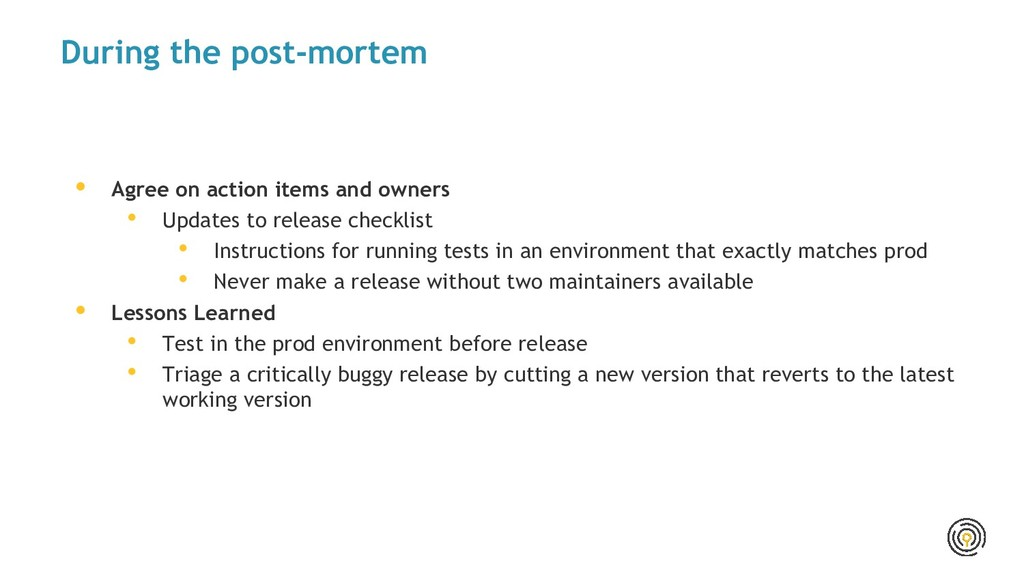 During the post-mortem • Agree on action items ...