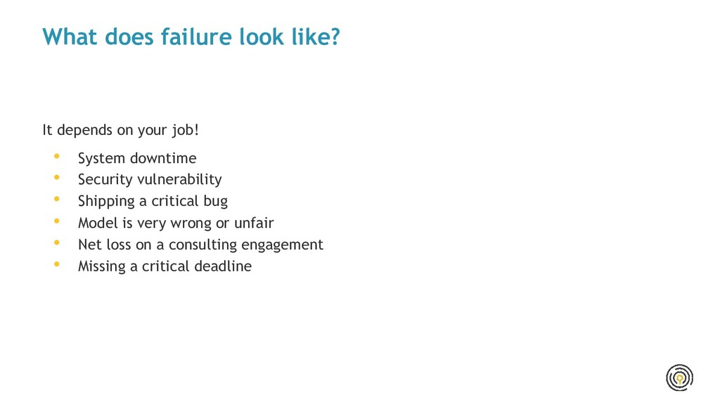 What does failure look like? It depends on your...