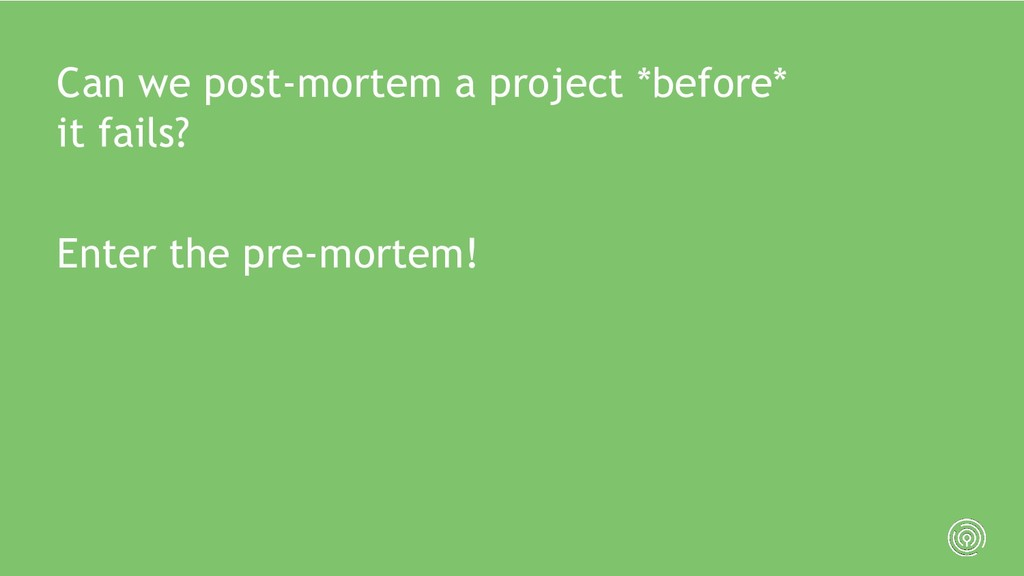 Can we post-mortem a project *before* it fails?...