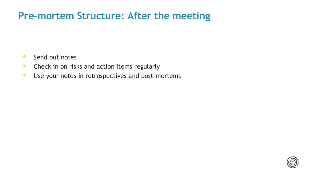 Pre-mortem Structure: After the meeting • Send ...