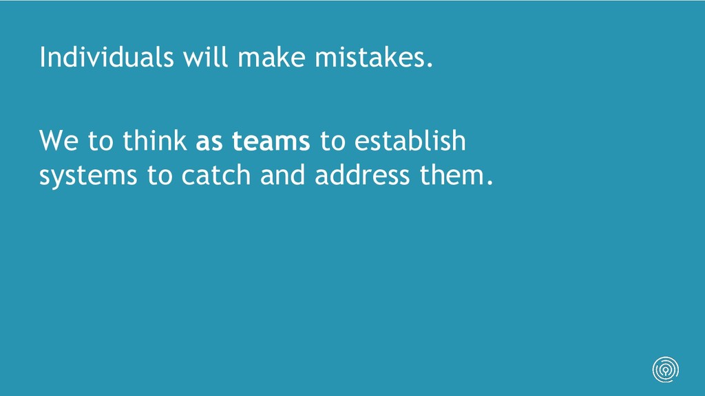 Individuals will make mistakes. We to think as ...