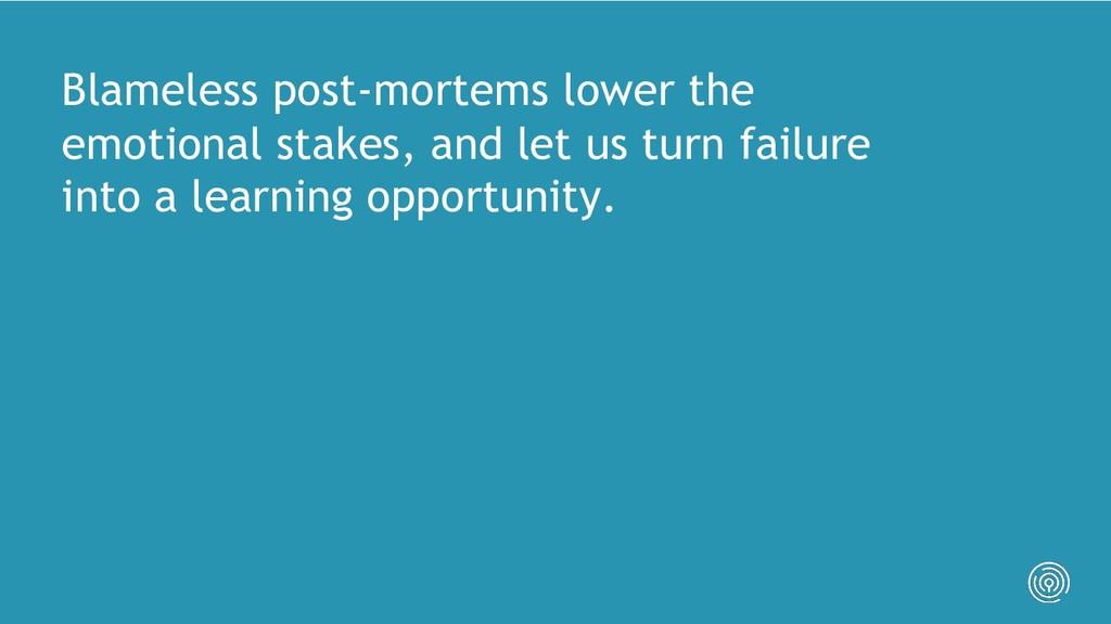 Blameless post-mortems lower the emotional stak...