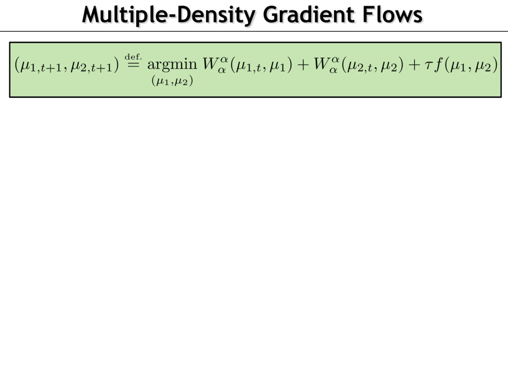 Multiple-Density Gradient Flows (µ1,t+1, µ2,t+1...