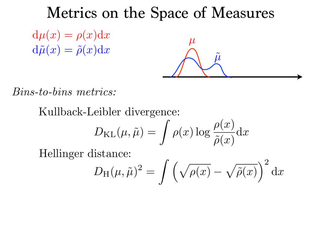 Bins-to-bins metrics: dµ(x) = ⇢(x)dx d˜ µ(x) = ...