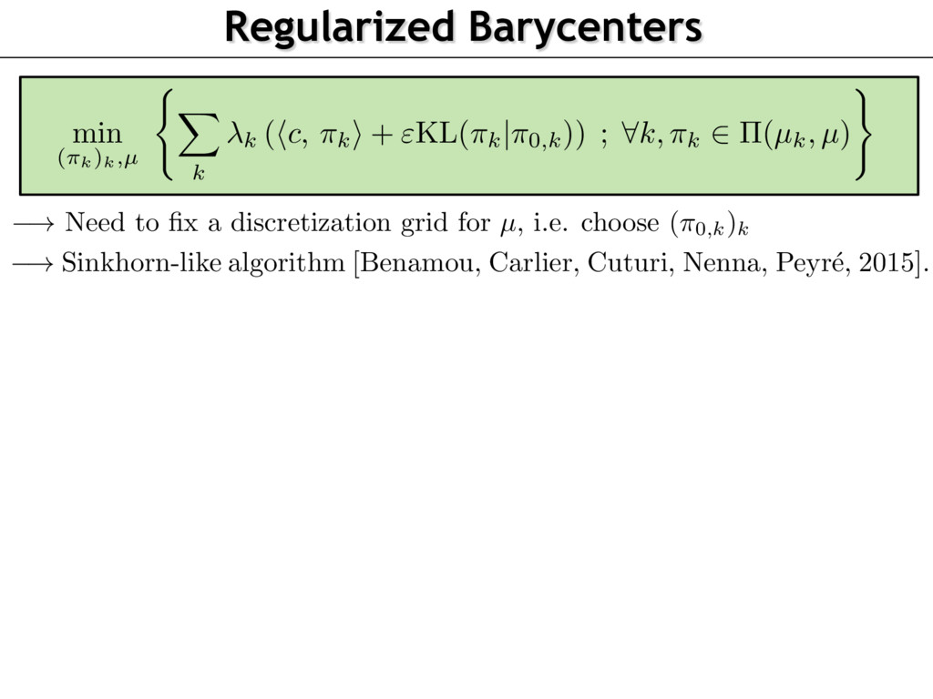 Regularized Barycenters ! Need to fix a discreti...