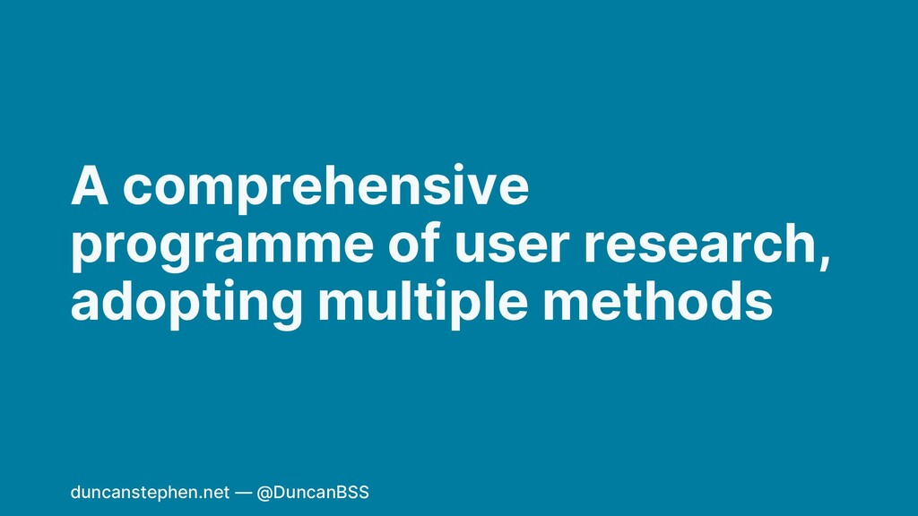 A comprehensive programme of user research, ado...