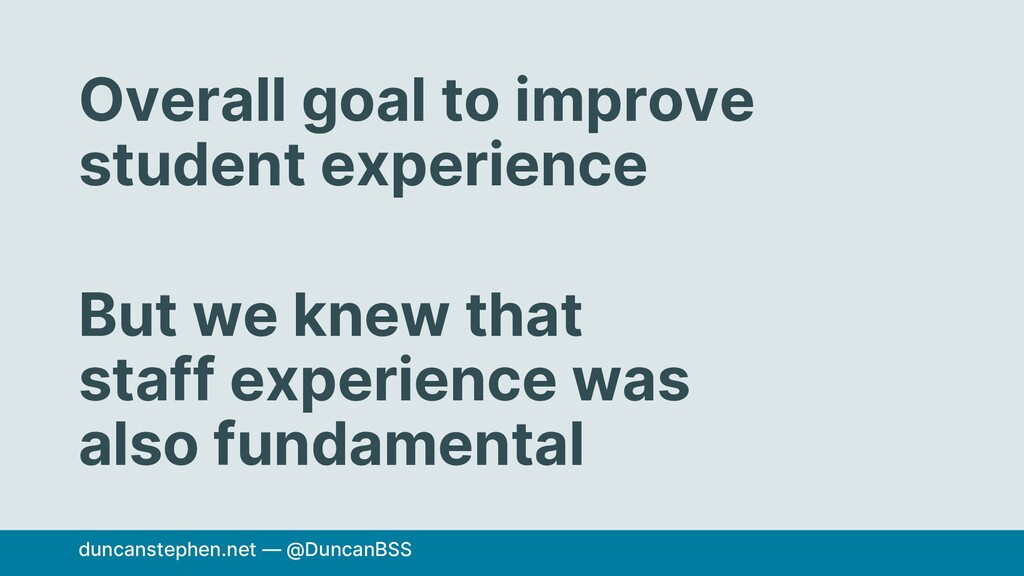 Overall goal to improve student experience But ...