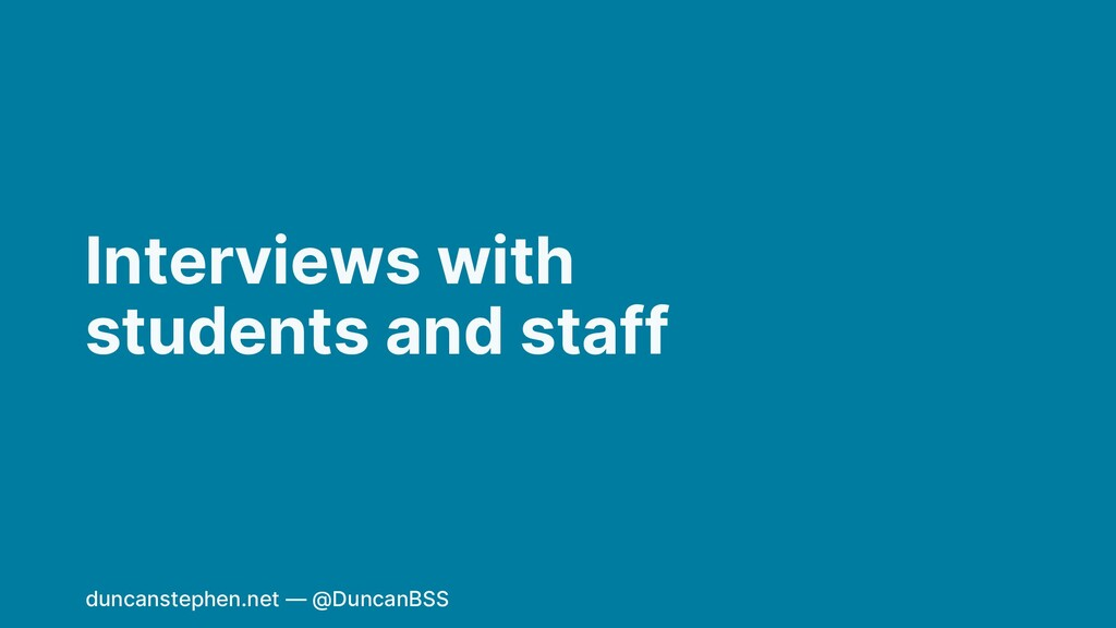 Interviews with students and staff duncanstephe...