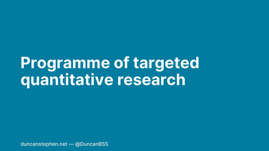 Programme of targeted quantitative research dun...