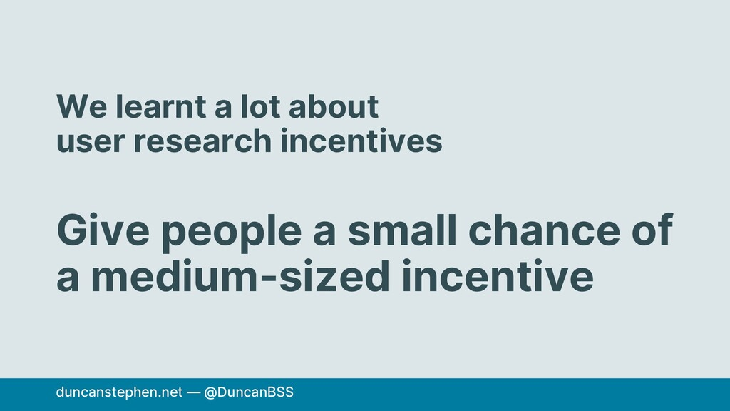 We learnt a lot about user research incentives ...