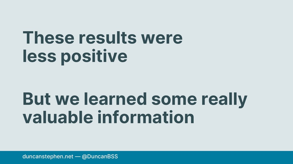 These results were less positive But we learned...
