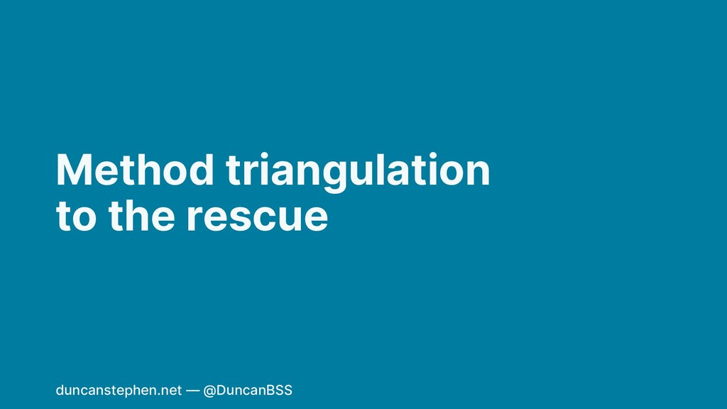 Method triangulation to the rescue duncanstephe...