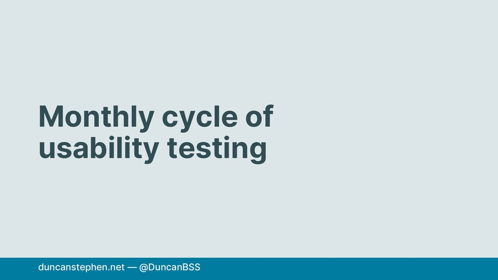 Monthly cycle of usability testing duncanstephe...