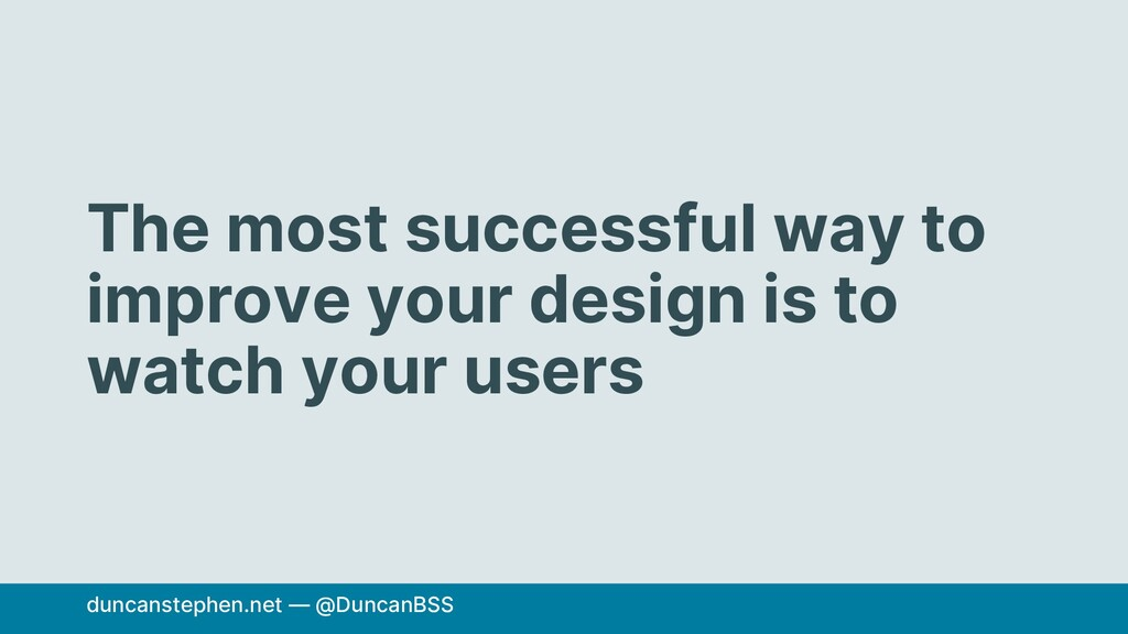 The most successful way to improve your design ...