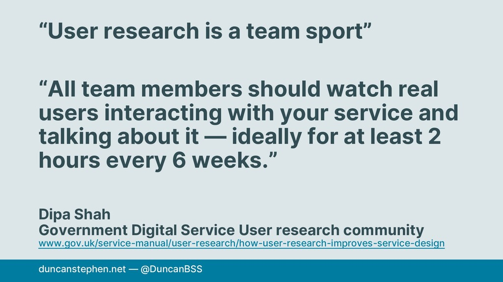 """""""User research is a team sport"""" """"All team membe..."""