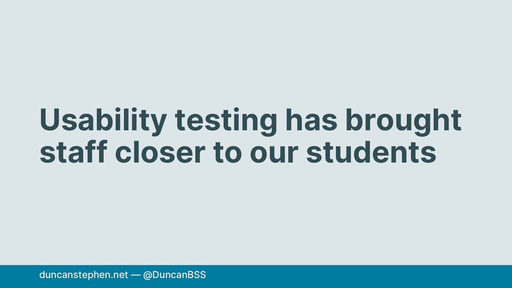 Usability testing has brought staff closer to o...