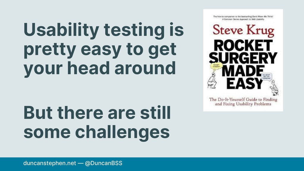 Usability testing is pretty easy to get your he...