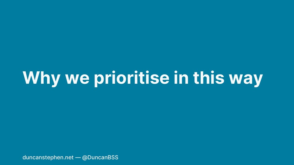 Why we prioritise in this way duncanstephen.net...
