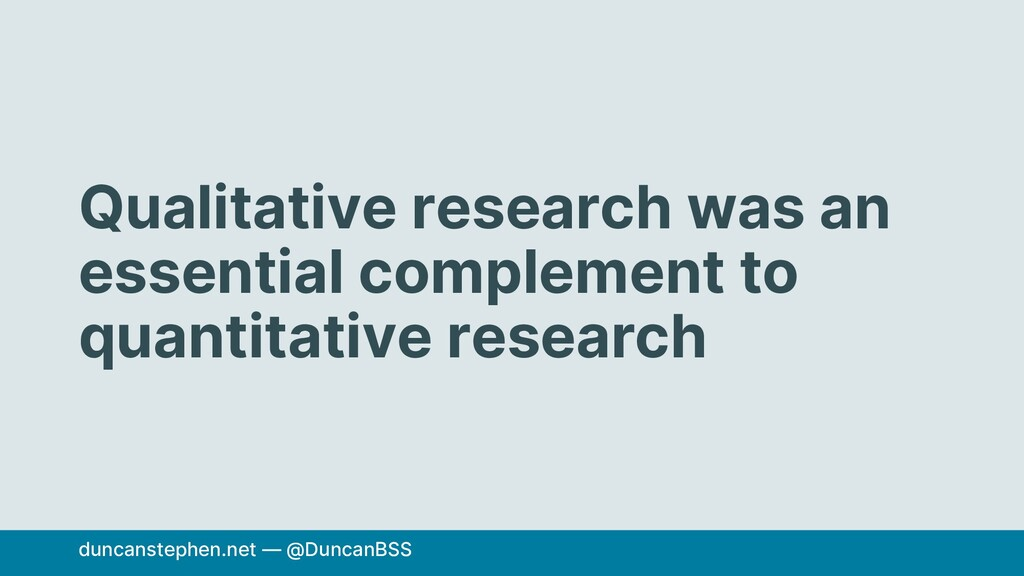 Qualitative research was an essential complemen...