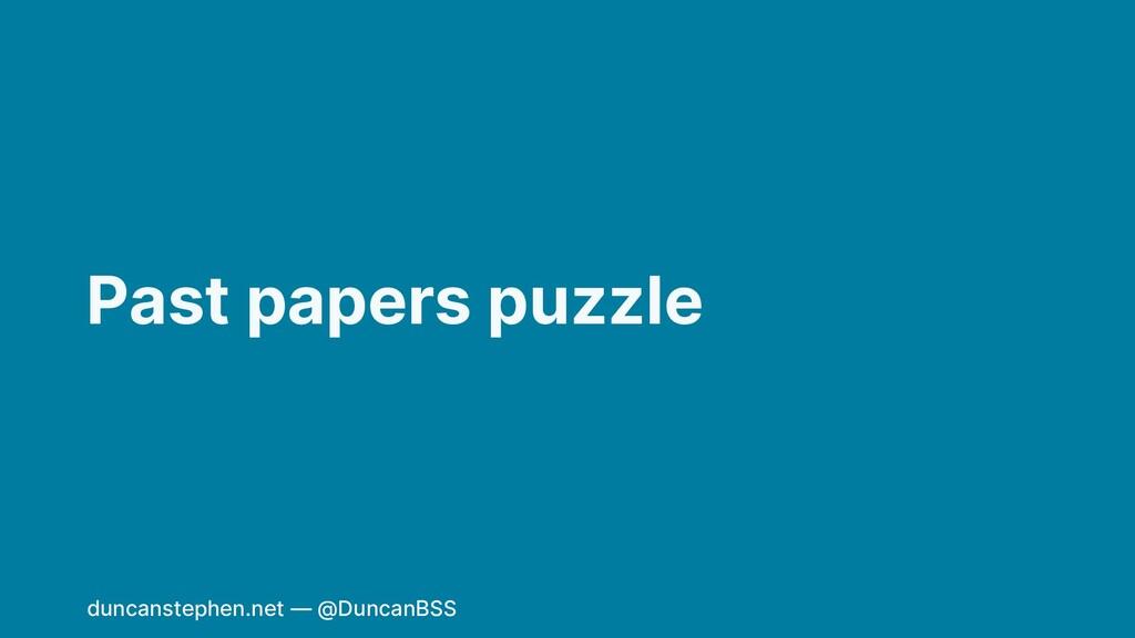 Past papers puzzle duncanstephen.net — @DuncanB...