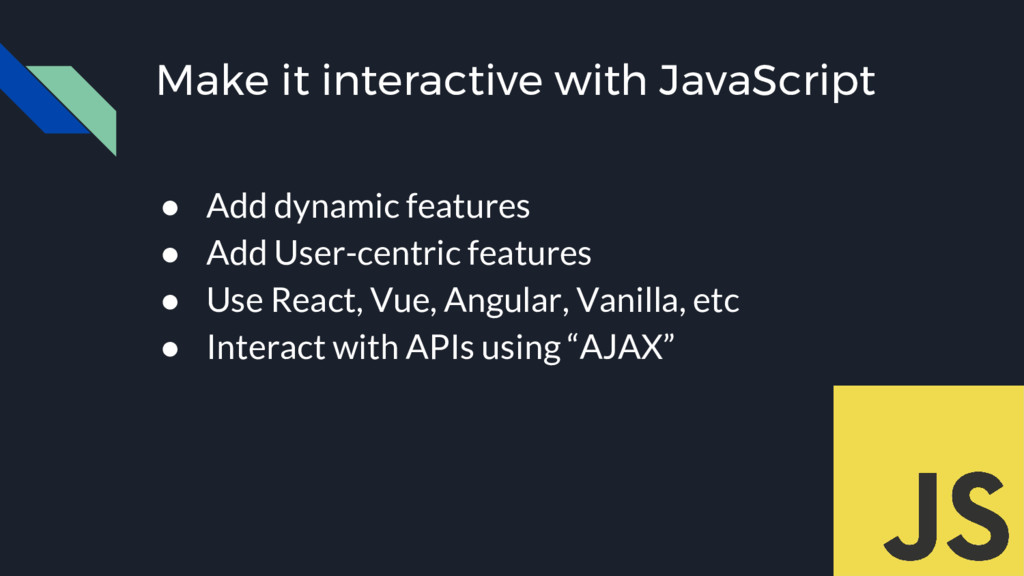 Make it interactive with JavaScript ● Add dynam...