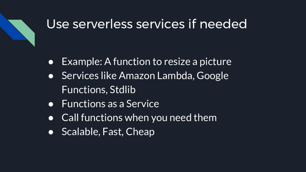 Use serverless services if needed ● Example: A ...