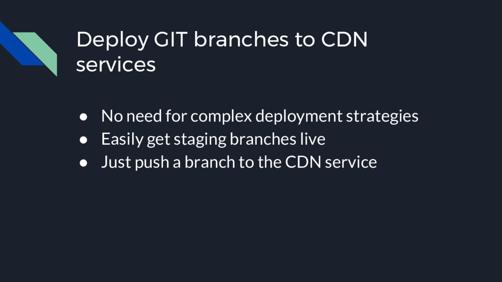 Deploy GIT branches to CDN services ● No need f...
