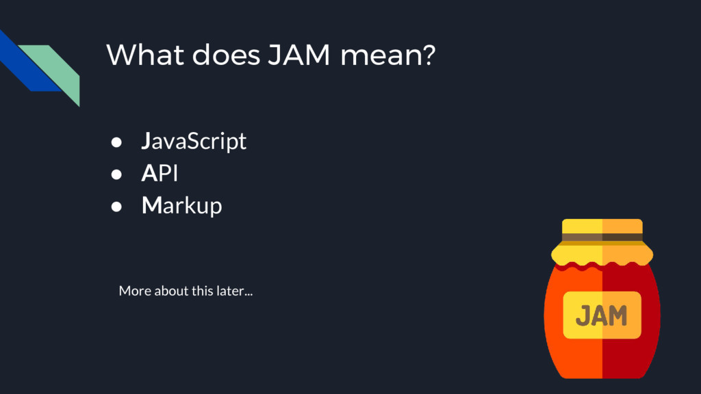 What does JAM mean? ● JavaScript ● API ● Markup...